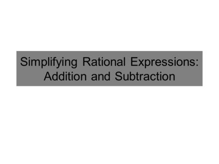 Simplifying Rational Expressions: Addition and Subtraction.