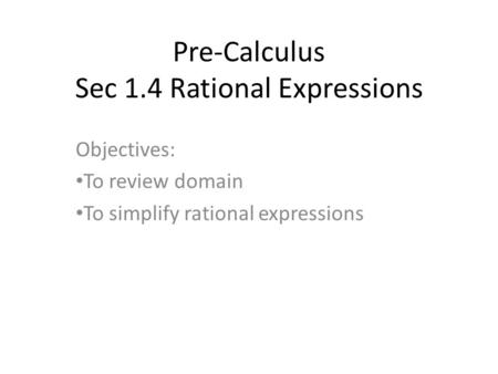Pre-Calculus Sec 1.4 Rational Expressions Objectives: To review domain To simplify rational expressions.