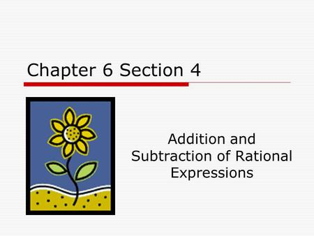 Chapter 6 Section 4 Addition and Subtraction of Rational Expressions.