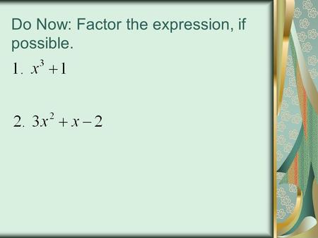 Do Now: Factor the expression, if possible.. Academy Algebra II/Trig R7: Rational Expressions HW: tonight: p.69-70 (8-32 every other even), tomorrow: