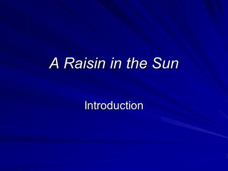 A Raisin in the Sun Introduction.