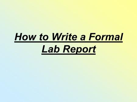 How to Write a Formal Lab Report. Title Page Middle Centre of the Page Underlined descriptive LAB TITLE! At the bottom right Your name Partner(s): name(s)