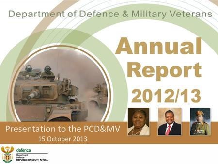 Presentation to the PCD&MV 15 October <strong>2013</strong>. Information Brief on the Department of Defence & Military Veterans (DOD&MV) Annual Report for FY2012/13. AIM.