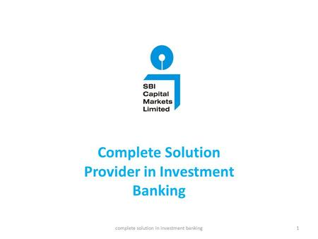 Complete Solution Provider <strong>in</strong> Investment Banking 1complete solution <strong>in</strong> investment banking.