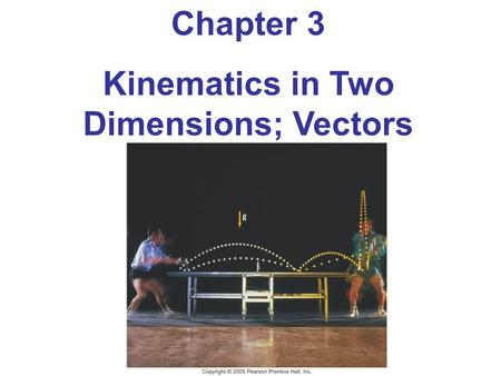 Chapter 3 Kinematics in Two Dimensions; Vectors. Units of Chapter 3 Vectors and Scalars Addition of Vectors – Graphical Methods Subtraction of Vectors,