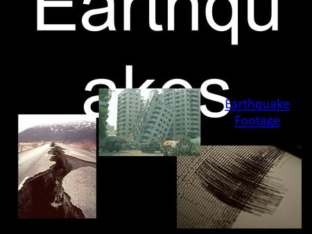 Earthqu akes Earthquake Footage. Epicenter The point on Earth's surface directly above where the energy is released in an earthquake. Focus = point where.