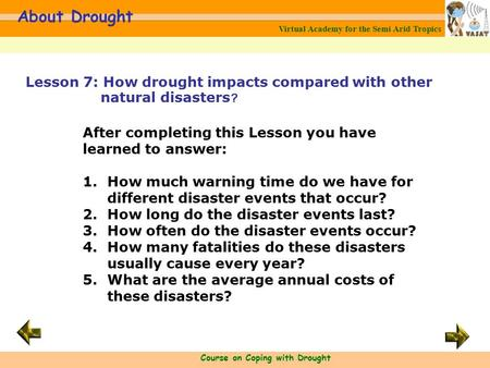 Virtual Academy for the Semi Arid Tropics Course on Coping with Drought About Drought After completing this Lesson you have learned to answer: 1.How much.