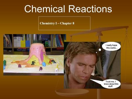 Chemical Reactions Chemistry I – Chapter 8. Solid (s) Solid (s) Liquid (l) Liquid (l) Gas (g) Gas (g) Aqueous solution (aq) Aqueous solution (aq) Catalyst.