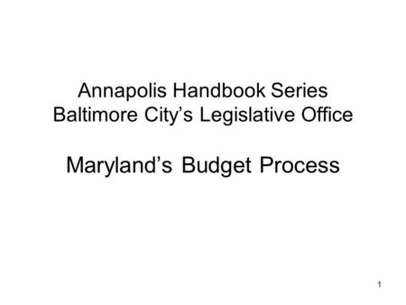 1 Annapolis Handbook Series Baltimore City's Legislative Office Maryland's Budget Process.