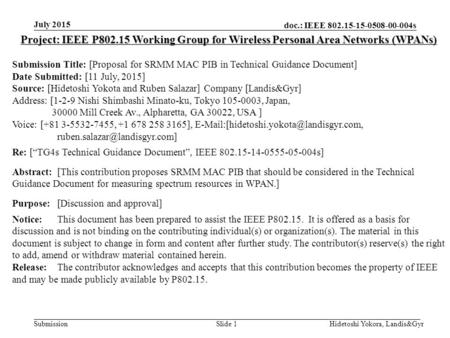 Doc.: IEEE 802.15-15-0508-00-004s Submission July 2015 Hidetoshi Yokora, Landis&GyrSlide 1 Project: IEEE P802.15 Working Group for Wireless Personal Area.