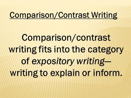 Comparecontrast Expository Essay  Ppt Video Online Download Comparisoncontrast Writing Comparisoncontrast Writing Fits Into The  Category Of Expository Writing An Essay About Health also I Need Help Writing A Song  How To Write A Good Proposal Essay