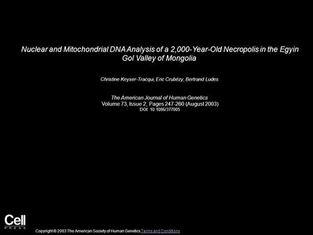 Nuclear and Mitochondrial DNA Analysis of a 2,000-Year-Old Necropolis in the Egyin Gol Valley of Mongolia Christine Keyser-Tracqui, Eric Crubézy, Bertrand.
