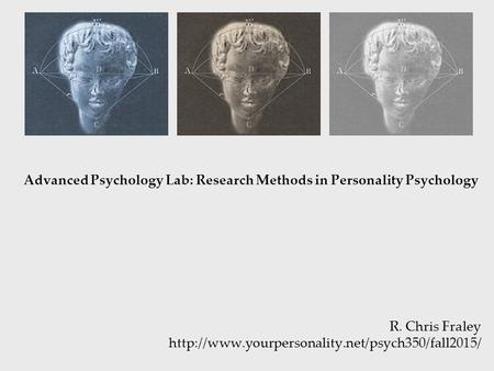 Advanced Psychology Lab: Research Methods in <strong>Personality</strong> Psychology R. Chris Fraley