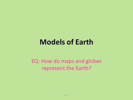 EQ: How do maps and globes represent the Earth?