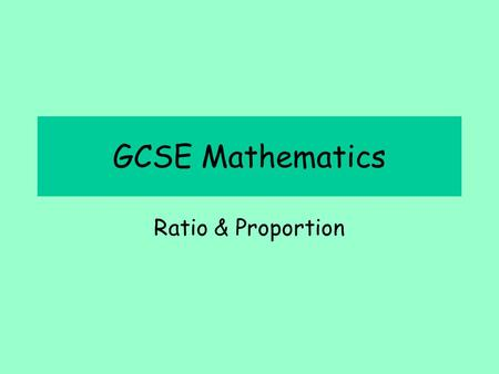 GCSE Mathematics Ratio & Proportion. Aims To simplify ratios To write ratios in unitary form To compare ratios and fractions.