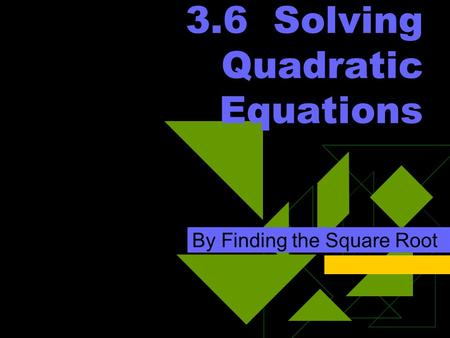 3.6 Solving Quadratic Equations