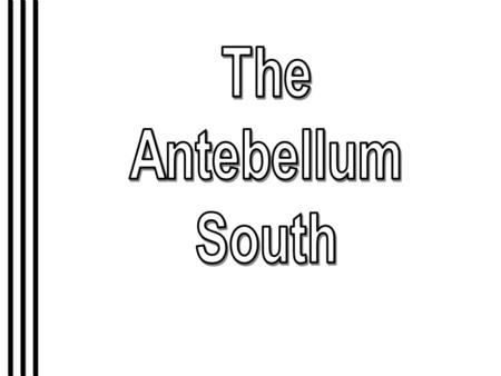 "Characteristics of the Antebellum South 1.Primarily agrarian. 2.Economic power shifted from the "" upper South "" to the "" lower South. "" 3."" Cotton Is."