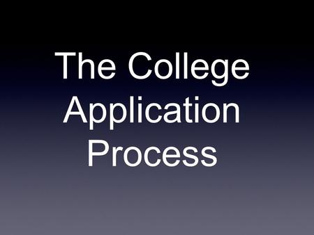 The College Application Process. Community Colleges Admission Requirements HS Diploma No GPA minimum No SAT/ACT No Xtra-Curricular No Essay No Letter.