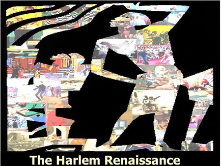 The Harlem Renaissance. A movement of African- American culture in literature, dance, music, and art during 1919 – mid- 1930s. Resulted from the Great.
