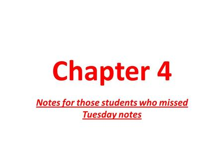 Chapter 4 Notes for those students who missed Tuesday notes.