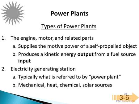 IOT POLY <strong>ENGINEERING</strong> 3-6 Power Plants 1.The <strong>engine</strong>, motor, and related parts a.Supplies the motive power of a self-propelled object b.Produces a kinetic.