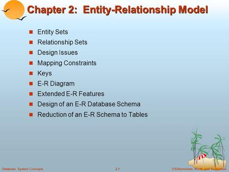 ©Silberschatz, Korth and Sudarshan2.1Database System Concepts Chapter 2: Entity-Relationship Model Entity Sets Relationship Sets Design Issues Mapping.