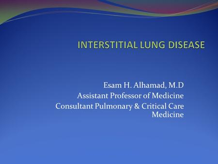 Esam H. Alhamad, M.D Assistant Professor of Medicine Consultant Pulmonary & Critical Care Medicine.