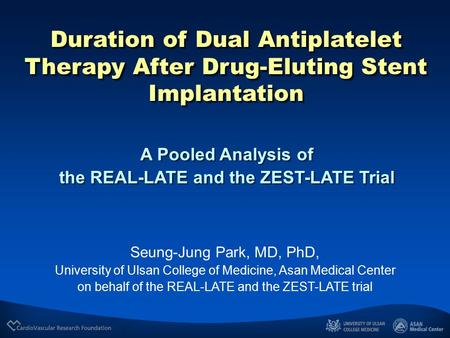 A Pooled Analysis of the REAL-LATE and the ZEST-LATE Trial A Pooled Analysis of the REAL-LATE and the ZEST-LATE Trial Seung-Jung Park, MD, PhD, University.