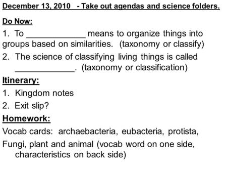 Do Now: 1. To ____________ means to organize things into groups based on similarities. (taxonomy or classify) 2.The science of classifying living things.