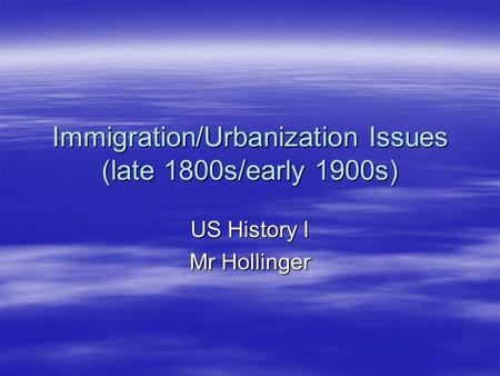 Immigration/Urbanization Issues (late 1800s/early 1900s)
