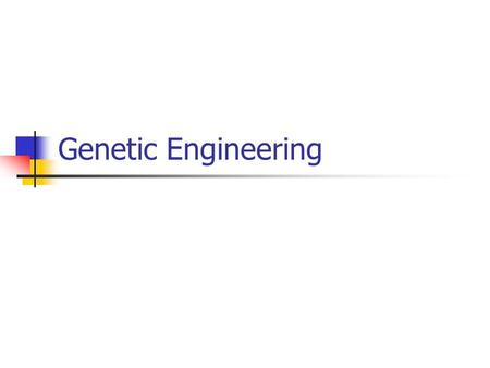 Genetic Engineering. What is genetic engineering? Definition: process of changing an organism's genetic material to produce a new and useful result This.