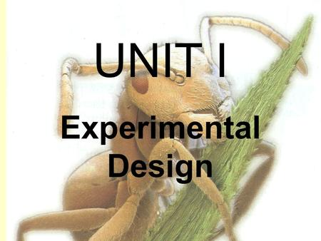UNIT I Experimental Design. I. What is Science A.Goal of Science - 1.Deals only with natural world. 2.Scientists collect and organize information in careful,