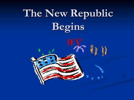 The New Republic Begins. A. Terms A document that sets out the laws and principles of a government A document that sets out the laws and principles of.