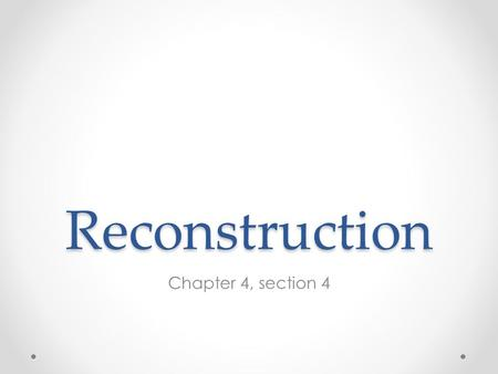 Reconstruction Chapter 4, section 4. Definition Period of time when U.S. began to rebuild after the Civil War 1865-1877.