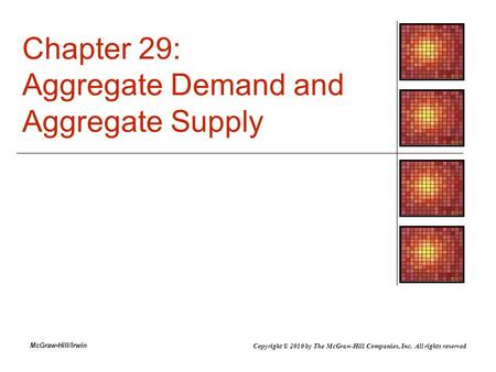 McGraw-Hill/Irwin Chapter 29: Aggregate Demand and Aggregate Supply Copyright © 2010 by The McGraw-Hill Companies, Inc. All rights reserved.