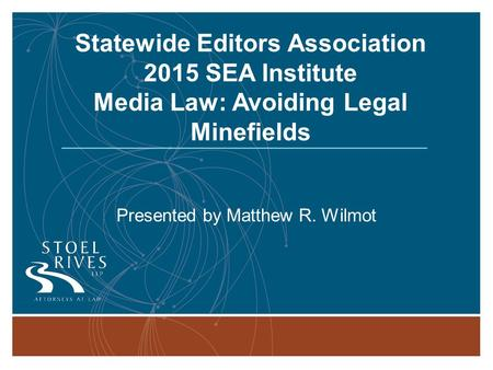 Media Law: Avoiding Legal Minefields Monday, August 3, 2015 Portland, OR 1 Statewide Editors Association 2015 <strong>SEA</strong> Institute Media Law: Avoiding Legal Minefields.