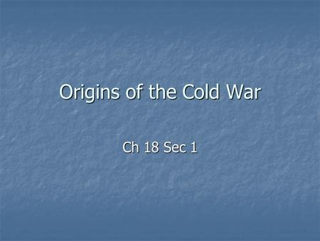Origins of the Cold War Ch 18 Sec 1. I. Former Allies Clash A. United Nations A. United Nations 1. Objective was to keep world peace. 1. Objective was.