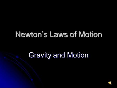 Newton's Laws of Motion Gravity and Motion. Gravity A force of attraction between objects that is due to their masses. A force of attraction between objects.