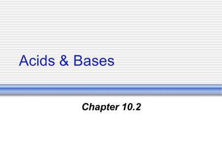 Acids & Bases Chapter 10.2. Chapter 10 Chemical Compounds Ionic Compounds  Formed by oppositely charged ions  Metal and nonmetal  Properties  Brittle.