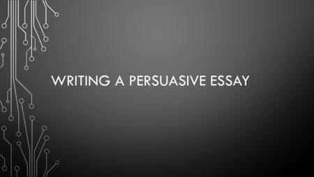 WRITING A PERSUASIVE ESSAY. STEP 1 You need to read the ENTIRE prompt page. Highlight/underline what you can use from the WRITE statement to begin your.