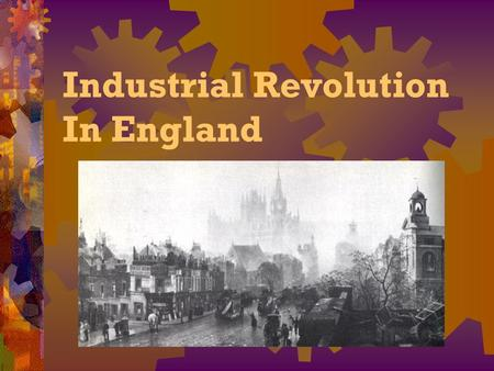 Industrial Revolution In England. Long Range Causes  Agricultural Revolution  Population Increase  Strong stable governments.