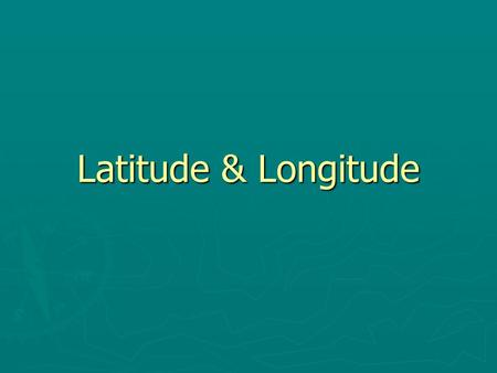 Latitude & Longitude. ► Latitude Lines  Run parallel to the equator (also called Parallels)  (Think of the rungs of a ladder; latitude=ladder) ► Longitude.