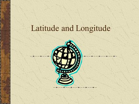 Latitude and Longitude. What is Latitude? Lines of latitude are imaginary lines that run completely around the globe full circles start at the equator.