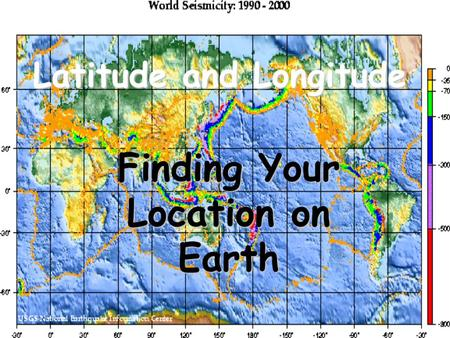 Latitude and Longitude Finding Your Location on Earth.
