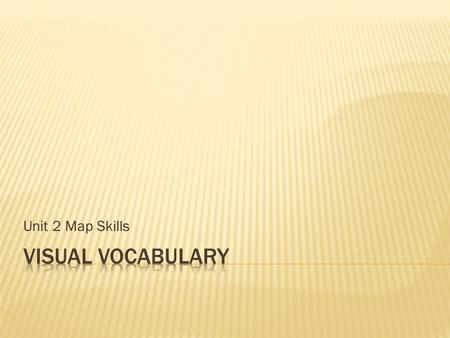 Unit 2 Map Skills Visual Vocabulary.