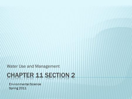 Water Use and Management Environmental Science Spring 2011.