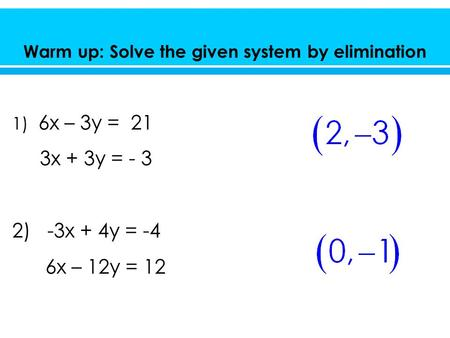 Warm up: Solve the given system by elimination