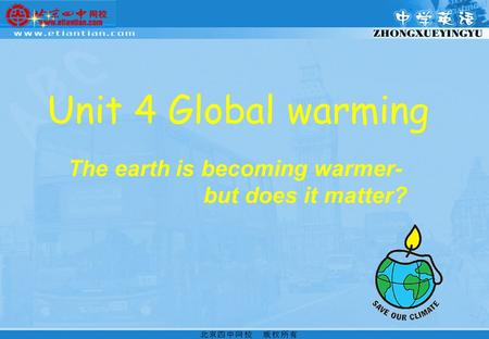 Unit 4 <strong>Global</strong> <strong>warming</strong> The earth is becoming warmer- but does it matter?