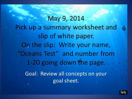 "May 9, 2014 Pick up a summary worksheet and slip of white paper. On the slip: Write your name, ""Oceans Test"" and number from 1-20 going down the page."