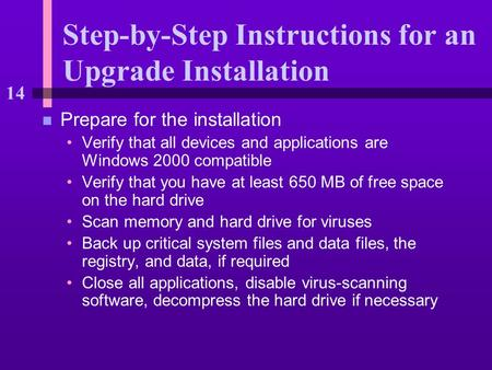 14 Step-by-Step Instructions for an Upgrade Installation n Prepare for the installation Verify that all devices and applications are Windows 2000 compatible.